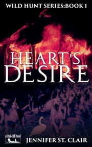 A Beth-Hill Novel: Wild Hunt Series, Book 1: Heart's Desire ebook by Jennifer St. Clair