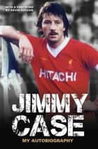 Jimmy Case - My Autobiography ebook by Jimmy Case