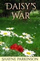 Daisy's War ebook by Shayne Parkinson