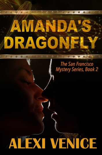 Amanda's Dragonfly, The San Francisco Mystery Series, Book 2 ebook by Alexi Venice