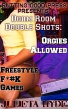 Dorm Room Double Shots: Orgies Allowed & Freestyle F*#K Games ebook by Julieta Hyde