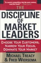 The Discipline of Market Leaders ebook by Michael Treacy,Fred Wiersema