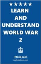 Learn and Understand World War 2 ebook by IntroBooks