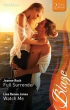 Full Surrender/Watch Me ebook by Joanne Rock, Lisa Renee Jones