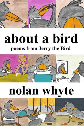 About a Bird: Poems From Jerry the Bird ebook by Nolan Whyte