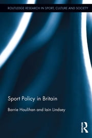 Sport Policy in Britain ebook by Barrie Houlihan,Iain Lindsey