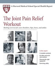 The Joint Pain Relief Workout - Healing Exercises for Your Shoulders, Hips, Knees, and Ankles ebook by Edward M. Phillips, MD
