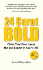 24 Carat BOLD: Claim Your Position as the Top Expert in Your Field ebook by Mindy Gibbins-Klein