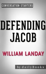 Defending Jacob: A Novel by William Landay | Conversation Starters ebook by dailyBooks