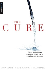 The Cure - What If God Isn't Who You Think He Is And Neither Are You ebook by John Lynch, Bruce McNicol, Bill Thrall