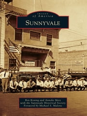 Sunnyvale ebook by Ben Koning,Anneke Metz,Sunnyvale Historical Society,Michael S. Malone