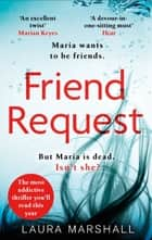 Friend Request - The most addictive psychological thriller you'll read this year ebook by Laura Marshall