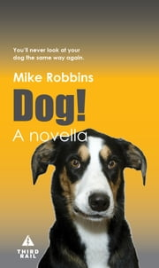 Dog! - You'll Never Look At Your Dog the Same Way Again. ebook by Mike Robbins