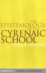 The Epistemology of the Cyrenaic School ebook by Tsouna, Voula