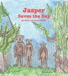 Jasper Saves the Day ebook by Nate Miller