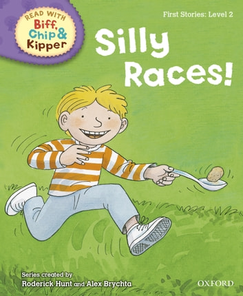 Silly Races! (Read with Biff, Chip and Kipper Level 2) ebook by Roderick Hunt