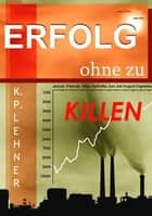 Erfolg ohne zu killen eBook by K.P. Lehner, Bettina Peters, Siemaja Sue Lane