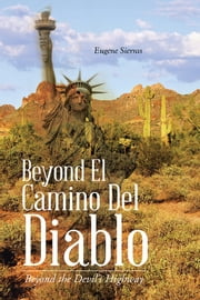Beyond El Camino Del Diablo - Beyond the Devil's Highway ebook by Eugene Sierras