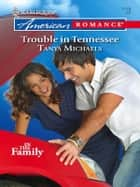 Trouble in Tennessee ebook by Tanya Michaels