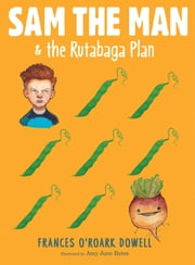 Sam the Man & the Rutabaga Plan ebook by Frances O'Roark Dowell,Amy June Bates