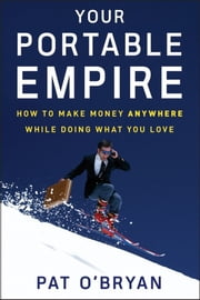 Your Portable Empire - How to Make Money Anywhere While Doing What You Love ebook by Kobo.Web.Store.Products.Fields.ContributorFieldViewModel