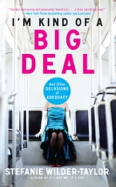I'm Kind of a Big Deal - And Other Delusions of Adequacy ebook by Stefanie Wilder-Taylor