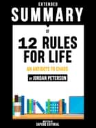 Extended Summary Of 12 Rules For Life: An Antidote To Chaos - By Jordan Peterson ebook by Sapiens Editorial