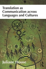 Translation as Communication across Languages and Cultures ebook by Juliane House