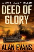 Deed of Glory ebook by Alan Evans