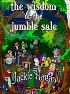 The Wisdom of the Jumble Sale ebook by Jackie Hagan