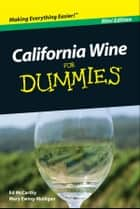 California Wine For Dummies, Mini Edition ebook by Mary Ewing-Mulligan,Ed McCarthy