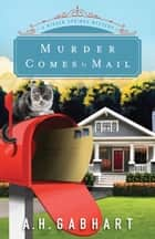 Murder Comes by Mail (The Hidden Springs Mysteries Book #2) ebook by A. H. Gabhart