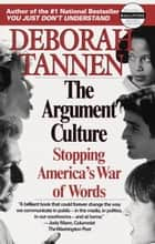 The Argument Culture - Stopping America's War of Words ebook by Deborah Tannen