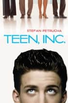 Teen, Inc. ebook by Stefan Petrucha