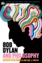 Bob Dylan and Philosophy - It's Alright Ma (I'm Only Thinking) ebook by Carl J. Porter, Peter Vernezze, William Irwin