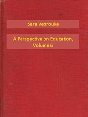 A Perspective on Education, Volume 6 ebook by Sara Vebrouke