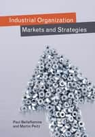 Industrial Organization - Markets and Strategies ebook by Paul Belleflamme, Martin Peitz