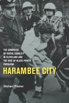 Harambee City - The Congress of Racial Equality in Cleveland and the Rise of Black Power Populism ebook by Nishani Frazier