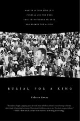 Burial for a King - Martin Luther King Jr.'s Funeral and the Week that Transformed Atlanta and Rocked the Nation ebook by Rebecca Burns
