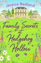 Family Secrets at Hedgehog Hollow - A heartwarming, uplifting story from Jessica Redland ebook by