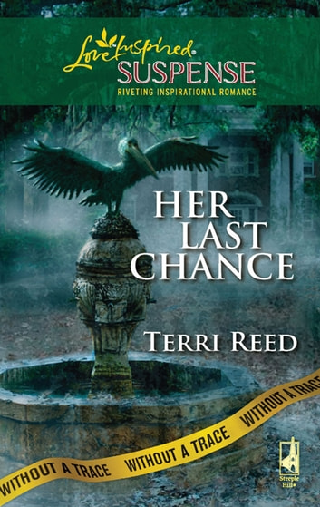 Her Last Chance (Mills & Boon Love Inspired) (Without a Trace, Book 6) ebook by Terri Reed