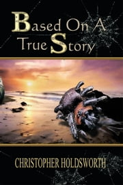 Based On A True Story ebook by Christopher Holdsworth