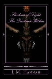Shadows of Light. The Darkness Within ebook by L.M. Hannah