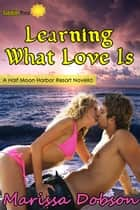 Learning What Love Is ebook by Marissa Dobson