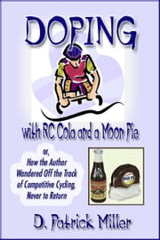 Doping with RC Cola and a Moon Pie ebook by D. Patrick Miller