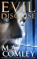 Evil In Disguise ebook by M A Comley