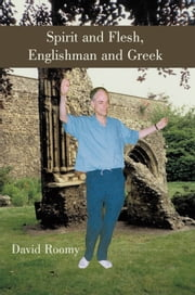 Spirit and Flesh, Englishman and Greek ebook by David Roomy