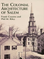 The Colonial Architecture of Salem ebook by Frank Cousins,Phil M. Riley