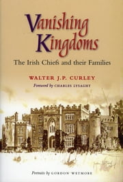Vanishing Kingdoms - The Irish Chiefs and Their Families ebook by Melosina Lenox-Conyngham