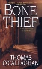 Bone Thief ebook by Thomas O' Callighan